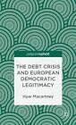 The Debt Crisis and European Democratic Legitimacy by Huw Macartney (Hardback, 2013)