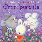 Things I Love About Grandparents by Trace Moroney (Hardback, 2011)