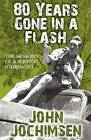 80 Years Gone in a Flash - The Memoirs of a Photojournalist by John Jochimsen (Paperback, 2011)