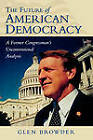 The Future of American Democracy: A Former Congressman's Unconventional Analysis by Glen. Browder (Paperback, 2002)