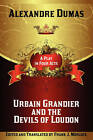 Urbain Grandier and the Devils of Loudon: A Play in Four Acts by Alexandre Dumas (Paperback / softback, 2009)