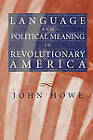 Language and Political Meaning in Revolutionary America by John R. Howe (Paperback, 2009)