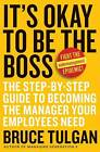 It's Okay To Be The Boss: The Step-by-Step Plan To Becoming The Manager Your Team Needs You To Be by Bruce Tulgan (Hardback, 2007)