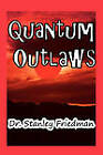 Quantum Outlaws by Stanley Friedman (Paperback / softback, 2010)