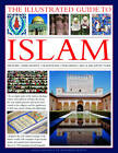 The Illustrated Guide to Islam: History, Philosophy, Traditions, Teachings, Art and Architecture by Raana Bokhari, Dr. Mohammad Seddon (Hardback, 2012)