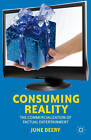 Consuming Reality: The Commercialization of Factual Entertainment by June Deery (Hardback, 2012)