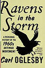 Ravens in the Storm: A Personal History of the 1960s Anti-War Movement by Carl Oglesby (Paperback, 2010)