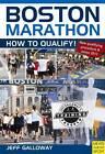 Boston Marathon: How to Qualify by Jeff Galloway (Paperback, 2012)