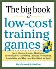 Big Book of Low-Cost Training Games: Quick, Effective Activities That Explore Communication, Goal Setting, Character Development, Teambuilding, and More--and Won't Break the Bank!: Quick, Effective Activities That Explore Communication, Goal Setting, Character Development, Teambuilding, and More : and Won't Break the Bank! by Mary Scannell, Jim Cain (Paperback, 2012)