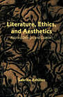 Literature, Ethics, and Aesthetics: Applied Deleuze and Guattari by Sabrina Achilles (Hardback, 2012)