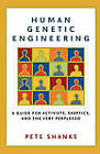 Human Genetic Engineering: A Guide for Activists, Skeptics, and the Very Perplexed by Pete Shanks (Paperback, 2005)