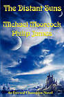 The Distant Suns by Michael Moorcock, Professor of Employment Relations Philip James (Paperback / softback, 2010)