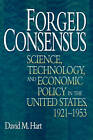 Forged Consensus: Science, Technology, and Economic Policy in the United States, 1921-1953 by David M. Hart (Paperback, 2009)
