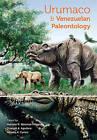 Urumaco and Venezuelan Paleontology: The Fossil Record of the Northern Neotropics by Indiana University Press (Hardback, 2010)