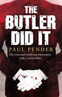 The Butler Did It: My True and Terrifying Encounters with a Serial Killer by Paul Pender (Paperback, 2012)