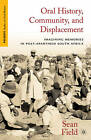 Oral History, Community, and Displacement: Imagining Memories in Post-Apartheid South Africa by Sean Field (Hardback, 2012)