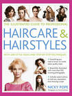 The Illustrated Guide to Professional Haircare & Hairstyles: With 280 Style Ideas and Step-by-step Techniques by Nicky Pope (Paperback, 2012)