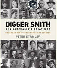 Digger Smith & Australia's Great War by Peter Stanley (Hardback, 2011)