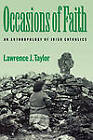 Occasions of Faith: An Anthropology of Irish Catholics by Lawrence J. Taylor (Paperback, 1995)