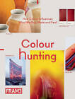 Colour Hunting: How Colour Influences What We Buy, Make and Feel by Jeanne Tan, Anneke Bokern (Paperback, 2011)