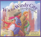 W Is for Windy City: A Chicago Alphabet by Steven L Layne (Hardback, 2010)