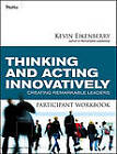 Thinking and Acting Innovatively Participant Workbook: Creating Remarkable Leaders by Kevin Eikenberry (Paperback, 2010)