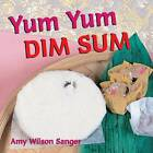 Yum Yum Dim Sum by Amy Wilson Sanger (Board book, 2003)