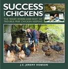 Success with Chickens: The What, Where and Why of Trouble-free Chicken Keeping by J. C. Jeremy Hobson (Paperback, 2012)