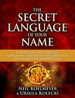 The Secret Language of Your Name: Unlock the Mysteries of Your Name and Birth Date Through the Science of Numerology by Ursula Kolecki, Neil Koelmeyer (Paperback, 2012)