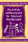 Playful Approaches to Serious Problems: Narrative Therapy with Children and Their Families by Dean Lobovits, David Epstein, Jennifer Freeman (Hardback, 1997)