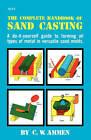 The Complete Handbook of Sand Casting by C. W. Ammen (Paperback, 1979)