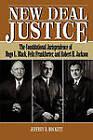 New Deal Justice: Constitutional Jurisprudence of Hugo L.Black, Felix Frankfurter and Robert H.Jackson by Jeffrey D. Hockett (Paperback, 1996)