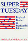 Super Tuesday: Regional Politics & Presidential Primaries by Barbara Norrander (Hardback, 1992)