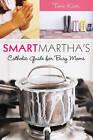 Smart Martha's Catholic Guide for Busy Moms by Tom Kiser (Paperback, 2010)
