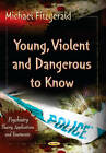 Young, Violent, and Dangerous to Know by Nova Science Publishers Inc (Paperback, 2013)