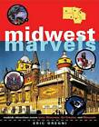 Midwest Marvels: Roadside Attractions Across Iowa, Minnesota, the Dakotas, and Wisconsin by Eric Dregni (Paperback, 2005)