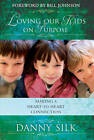 Loving Our Kids on Purpose: Making a Heart-To-Heart Connection by Danny Silk (Paperback, 2009)