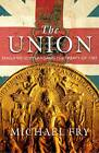 The Union: England, Scotland and the Treaty of 1707 by Michael Fry (Paperback, 2013)