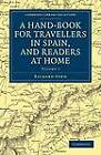 A Hand-book for Travellers in Spain, and Readers at Home: Describing the Country and Cities, the Natives and Their Manners by Richard Ford (Paperback, 2011)