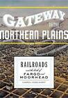 Gateway to the Northern Plains: Railroads and the Birth of Fargo and Moorhead by Carroll Engelhardt (Hardback, 2007)