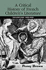 A Critical History of French Children's Literature: Volume 1: 1600-1830 by Penelope E. Brown (Paperback, 2009)