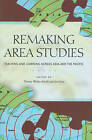 Remaking Area Studies: Teaching and Learning Across Asia and the Pacific by University of Hawai'i Press (Hardback, 2010)