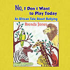 No, I Don't Want to Play Today: An African Tale about Bullying by Jones Brenda (Paperback / softback, 2010)