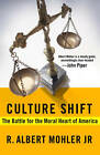 Culture Shift: The Battle for the Moral Heart of America by R. Albert Mohler (Paperback, 2011)