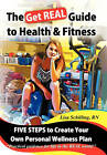 The Get REAL Guide to Health and Fitness: Five Steps to Creating Your Own Personal Wellness Plan by Lisa Schilling RN (Hardback, 2010)