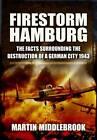 Firestorm Hamburg: The Facts Surrounding the Destruction of a German City 1943 by Martin Middlebrook (Hardback, 2012)