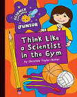 Think Like a Scientist in the Gym by Christine Taylor-Butler (Hardback, 2011)