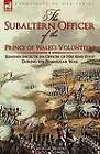 The Subaltern Officer of the Prince of Wales's Volunteers: The Reminiscences of an Officer of Hm 82nd Foot During the Peninsular War by George Wood (Hardback, 2010)