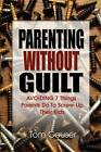 Parenting Without Guilt: Avoiding 7 Things Parents Do to Screw-Up Their Kids by Tom Couser (Paperback / softback, 2009)