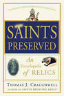 Saints Preserved: An Encyclopedia of Relics by Thomas J Craughwell (Paperback / softback, 2011)